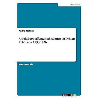 Arbeitsbeschaffungsmanahmen Im Dritten Reich von 19331936 von Bastisch & Andre