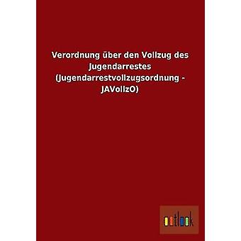 Verordnung ber den Vollzug des Jugendarrestes Jugendarrestvollzugsordnung JAVollzO av ohne Autor