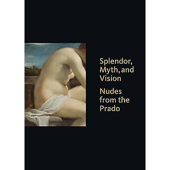 Splendor - Myth - and Vision - Nudes from the Prado by Thomas J. Lough
