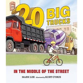 Twenty Big Trucks in the Middle of the Street by Mark Lee - Kurt Cyru