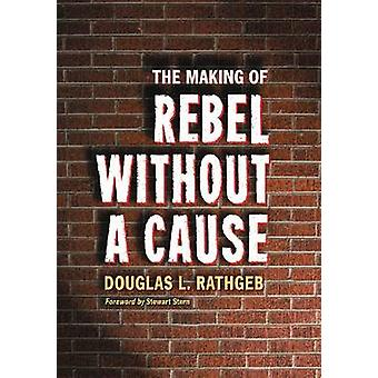 The Making of Rebel Without a Cause by Douglas L. Rathgeb - 978078646