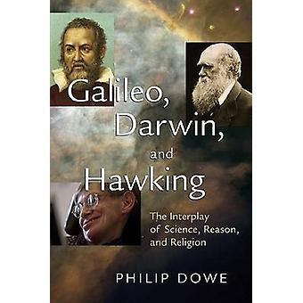 Galileo - Darwin - and Hawking - The Interplay of Science - Reason - a