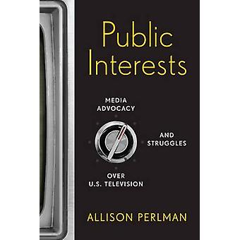 Public Interests - Media Advocacy and Struggles Over U.S. Television b