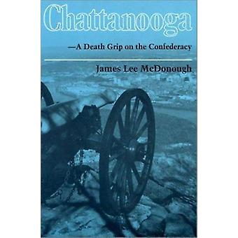 Chattanooga Death Grip Confederacy by James Lee McDonough - 978087049