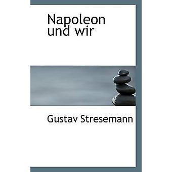 Napoleon Und Wir by Gustav Stresemann - 9781113505644 Book