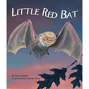 Little Red Bat by Carole Gerber - Christina Wald - 9781607180692 Book