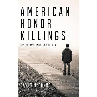 American Honor Killings - Desire and Rage Among Men by David McConnell