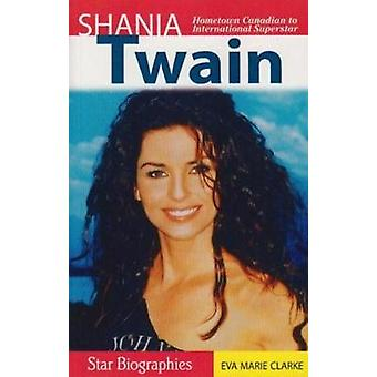 Shania Twain - Hometown Canadian to International Superstar by Eva Mar