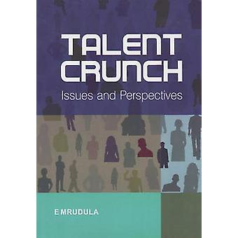 Talent Crunch - Issues and Perspectives by E. Mrudula - 9788131407967