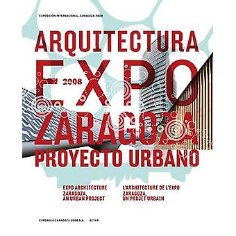 Expo Architecture - Zaragoza - an Urban Project - 2008 by Freddy Massad