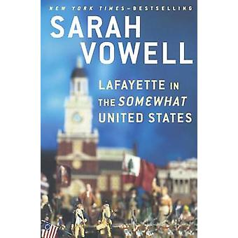 Lafayette in the Somewhat United States by Sarah Vowell - 97806063945