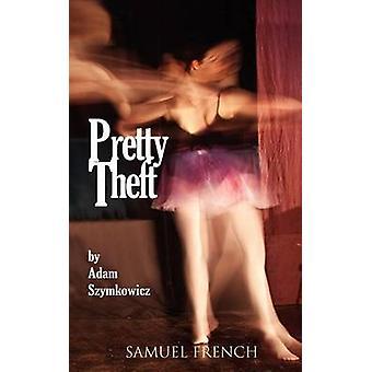 Pretty Theft by Adam Szymkowicz - 9780573697210 Book
