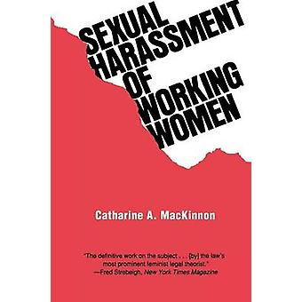 Sexual Harassment of Working Women  A Case of Sex Discrimination by Catharine A MacKinnon & Introduction by Thomas I Emerson