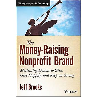 The Money-raising Nonprofit Brand - Motivating Donors to Give - Give H