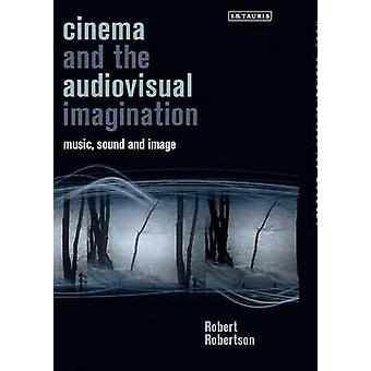 Cinema and the Audiovisual Imagination by Robert Robertson