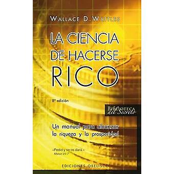 La Ciencia de Hacerse Rico by Wallace D Wattles - 9788497773720 Book