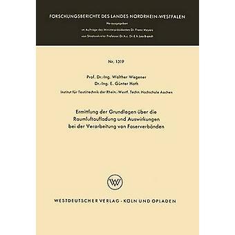Ermittlung der Grundlagen ber die Raumluftaufladung und Auswirkungen bei der Verarbeitung von Faserverbnden by Wegener & Walther