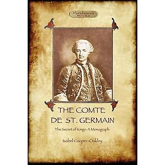 The Comte de St Germain The Definitive Account of the Famed Alchemist and Rosicrucian Adept Aziloth Books by CooperOakley & Isabel