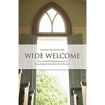 Wide Welcome  How the Unsettling Presence of Newcomers Can Save the Church by Jessicah Krey Duckworth