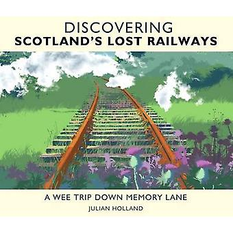Discovering Scotlands Lost Railways  A Wee Trip Down Memory Lane by Julian Holland