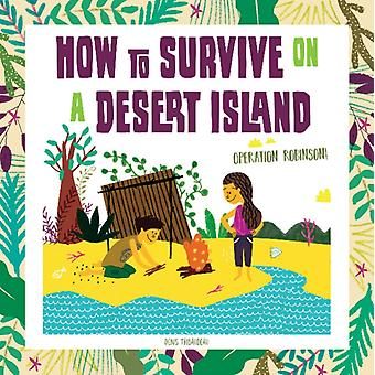 How to Survive on a Desert Island Operation Robinson by Denis Tribaudeau