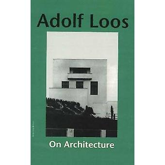 On Architecture by Adolf Loos - Daniel Opel - 9781572410985 Book