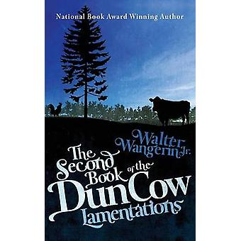 The Second Book of the Dun Cow Lamentations by Wangerin & Jr. & Walter