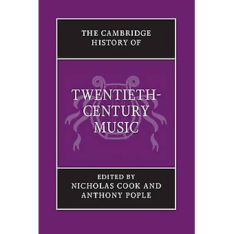 The Cambridge History of TwentiethCentury Music by Edited by Nicholas Cook & Edited by Anthony Pople