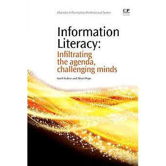 Information Literacy Infiltrating the Agenda Challenging Minds by Walton & Geoff
