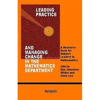 Leading Practice and Managing Change in the Mathematics Department A Resource for Subject Leaders in Mathematics by JohnstonWilder & Sue