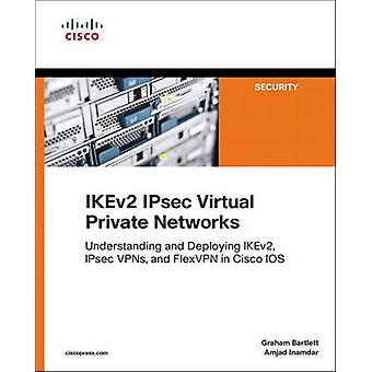 IKEv2 IPsec Virtual Private Networks - Understanding and Deploying IKE