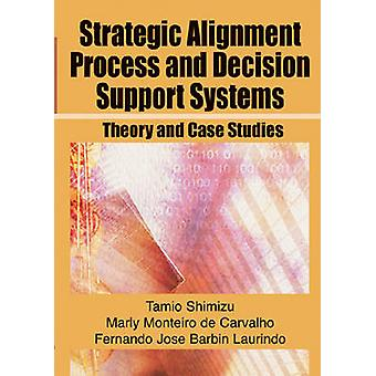Strategic Alignment Process and Decision Support Systems Theory and Case Studies by Shimizu & Tamio