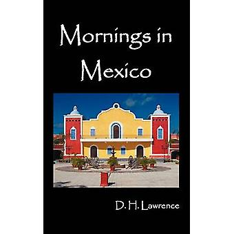 Mornings in Mexico by Lawrence & D. H.