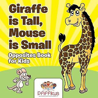 Giraffe is Tall Mouse is Small   Opposites Book for Kids by Pfiffikus