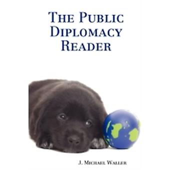 The Public Diplomacy Reader by Waller & J. & Michael