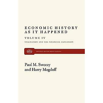 Economic History As It Happened Volume IV Stagnation and the Financial Explosion by Sweezy & Paul M.