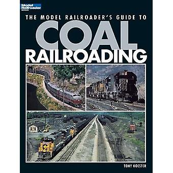 Model Railroaders Guide to Coal Railroading by Koester & Tony