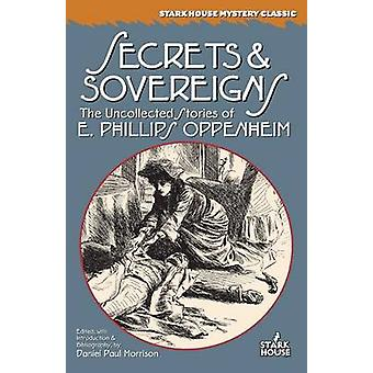 Secrets  Sovereigns The Uncollected Stories of E. Phillips Oppenheim by Oppenheim & E. Phillips