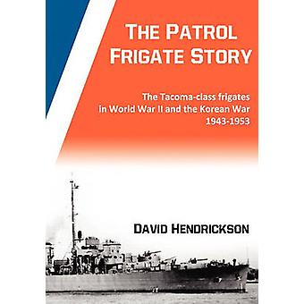 The Patrol Frigate Story   The Tacomaclass Frigates in World War II and the Korean War 19431953 by Hendrickson & David
