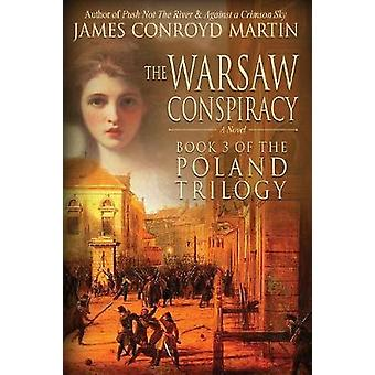 The Warsaw Conspiracy The Poland Trilogy Book 3 by Martin & James Conroyd