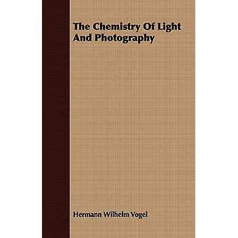The Chemistry Of Light And Photography by Vogel & Hermann Wilhelm