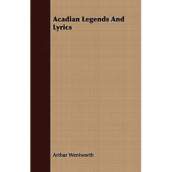 Acadian Legends And Lyrics by Wentworth & Arthur
