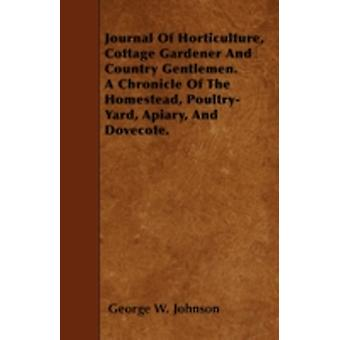 Journal Of Horticulture Cottage Gardener And Country Gentlemen. A Chronicle Of The Homestead PoultryYard Apiary And Dovecote. by Johnson & George W.