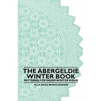 The Abergeldie Winter Book  Patterns for Warm Winter Wear by Branchardiere & Mlle. Riego
