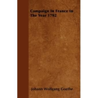 Campaign In France In The Year 1792 by Goethe & Johann Wolfgang