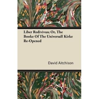 Liber Redivivus Or The Booke Of The Universall Kirke ReOpened by Aitchison & David