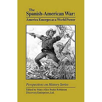The SpanishAmerican War America Emerges as a World Power by Robinson & Mary Alice Burke