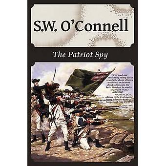 The Patriot Spy by OConnell & S. W.