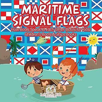 Maritime Signal Flags How Boats Speak to Each Other Boats for Kids  Childrens Boats  Ships Books by Left Brain Kids