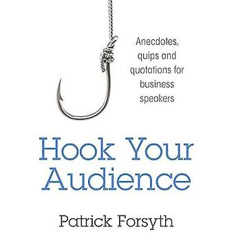 Hook Your Audience Anecdotes Quips and Quotations for Business Speakers by Forsyth & Patrick